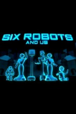 Six Robots & Us: Season 1