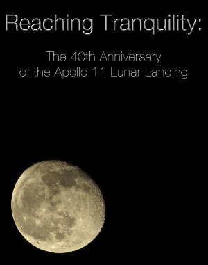 Reaching Tranquility: The 40th Anniversary Of The Apollo 11 Lunar Landing