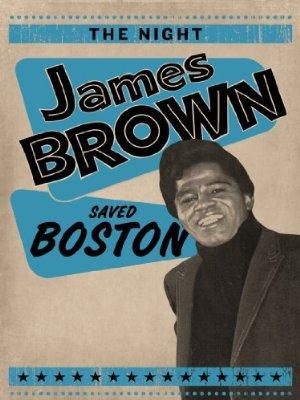 The Night James Brown Saved Boston