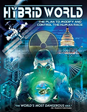 Hybrid World: The Plan To Modify And Control The Human Race