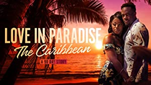 Love In Paradise: The Caribbean, A 90 Day Story: Season 1