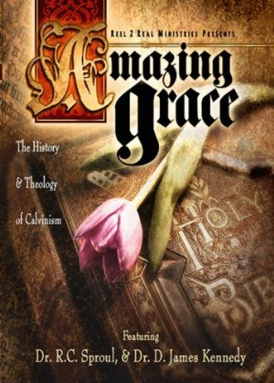 Amazing Grace: The History And Theology Of Calvinism