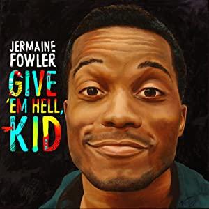 Jermaine Fowler: Give Em Hell Kid