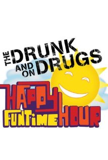 The Drunk And On Drugs Happy Funtime Hour: Season 1