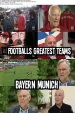 Footballs Greatest Teams Bayern Munich