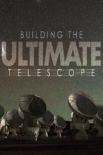 Building The Ultimate Telescope