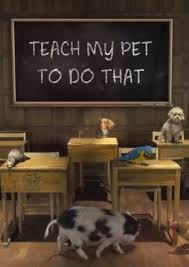 Teach My Pet To Do That: Season 1