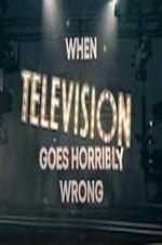 When Television Goes Horribly Wrong
