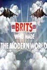 The Brits Who Built The Modern World: Season 1