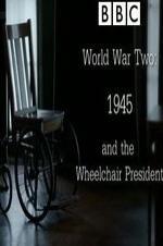 World War Two: 1945 & The Wheelchair President